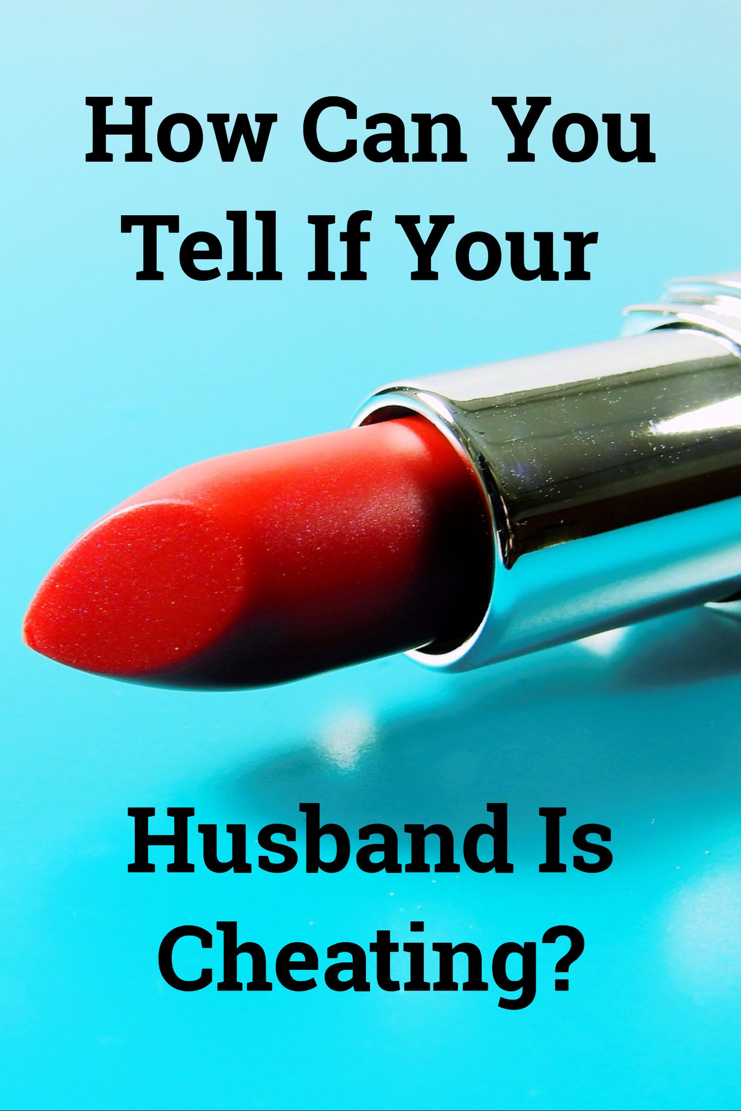 You is on your cheating husband 8 Signs